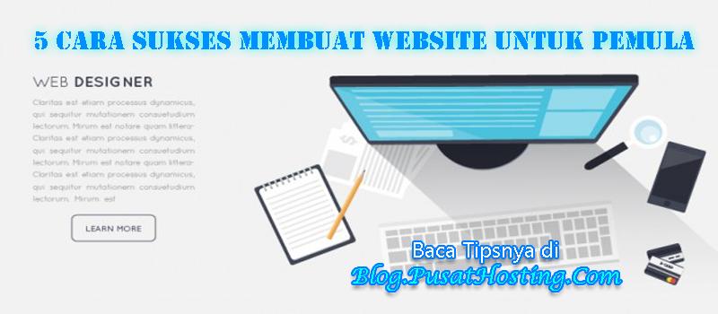 5 Cara Sukses Membuat Website Untuk Pemula