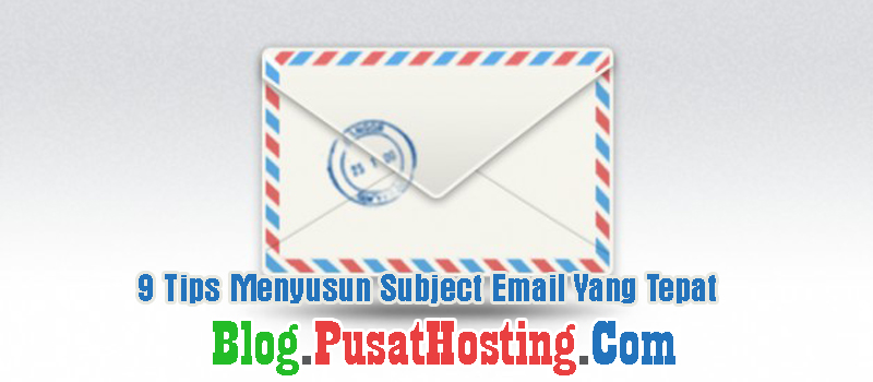 9 Tips Menyusun Subject Email Yang Tepat