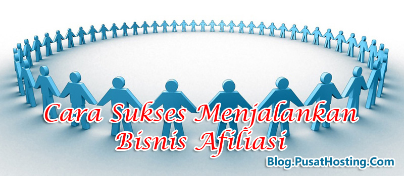 Cara Sukses Menjalankan Bisnis Afiliasi