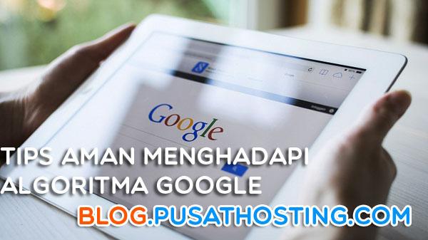 Tips Aman Menghadapi Algoritma Google