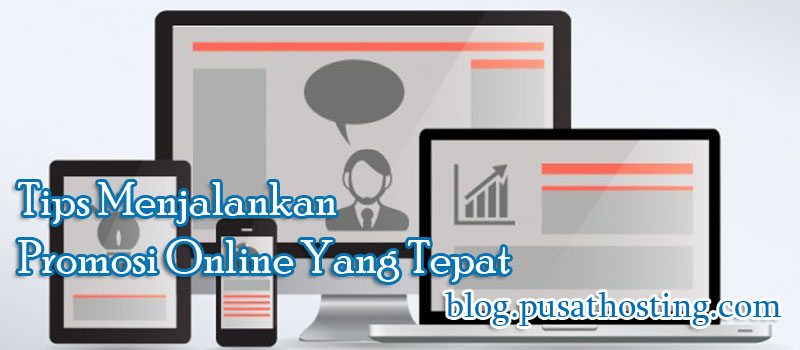 Tips Menjalankan Promosi Online Yang Tepat