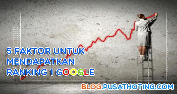 5 Faktor Untuk Mendapatkan Ranking 1 Google