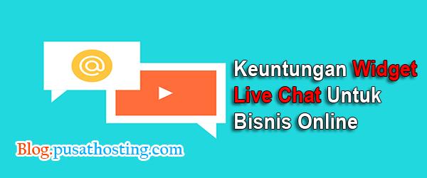 Keuntungan Widget Live Chat Untuk Bisnis Online