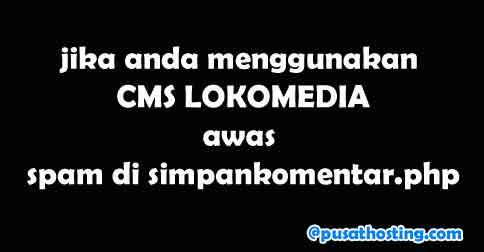 CMS Lokomedia Terkena Serangan Spam di Simpankomentar.php